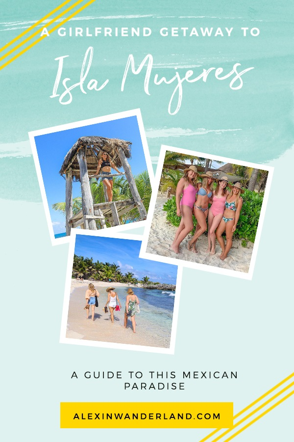 All you need to know to plan the ultimate girls' trip to Isla Mujeres in Mexico